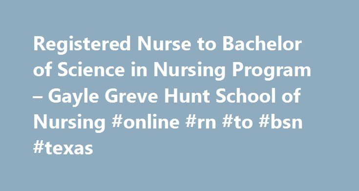 Registered Nurse to Bachelor of Science in Nursing Program – Gayle Greve Hunt School of Nursing #online #rn #to #bsn #texas http://nashville.remmont.com/registered-nurse-to-bachelor-of-science-in-nursing-program-gayle-greve-hunt-school-of-nursing-online-rn-to-bsn-texas/  # Providing enhanced biomedical opportunities in a collaborative environment to improve our nation's well-being. Texas Tech Physicians of El Paso is part of the Texas Tech University Health Sciences Center Paul L. Foster…