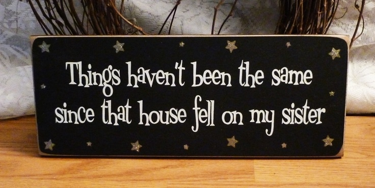 Things Haven't Been The Same Since That House Fell On My Sister Funny Painted Wood Sign. $10.95, via Etsy.