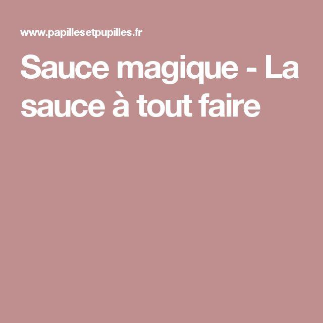Sauce magique - La sauce à tout faire