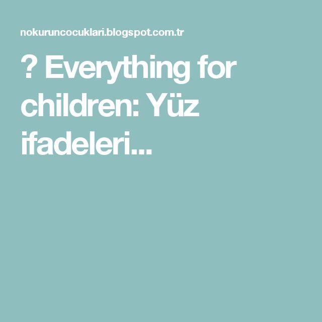 ♥ Everything for children: Yüz ifadeleri...