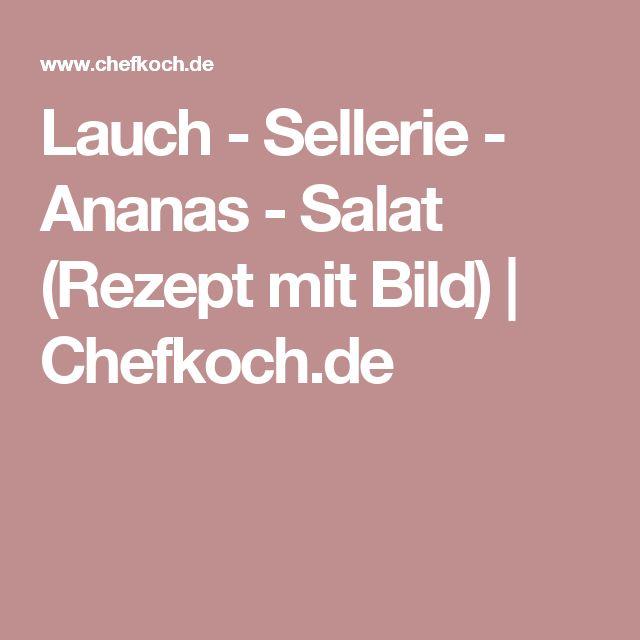 Lauch - Sellerie - Ananas - Salat (Rezept mit Bild) | Chefkoch.de