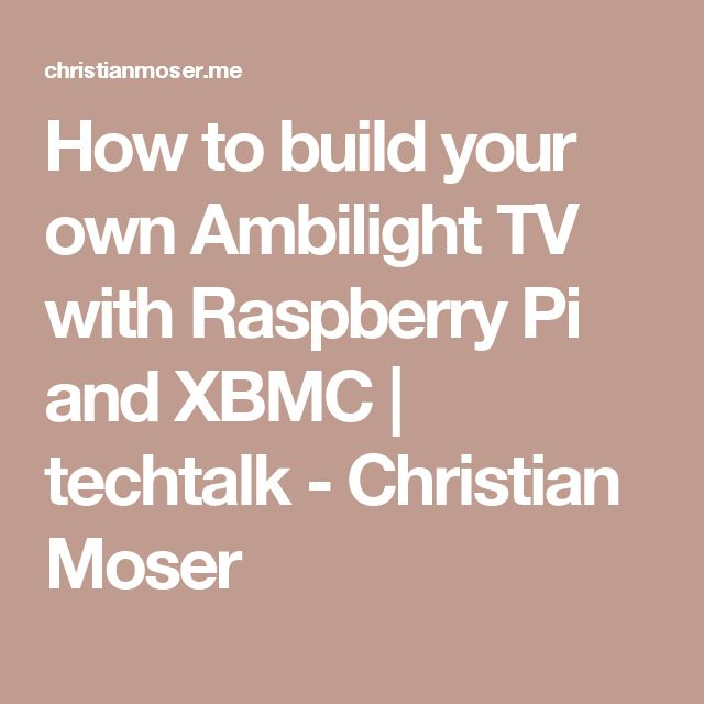 How to build your own Ambilight TV with Raspberry Pi and XBMC | techtalk - Christian Moser
