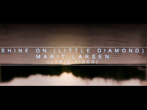 Marit Larsen - Shine On Little Diamond (Lyric Video)
