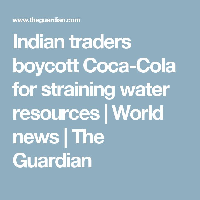 Indian traders boycott Coca-Cola for straining water resources | World news | The Guardian