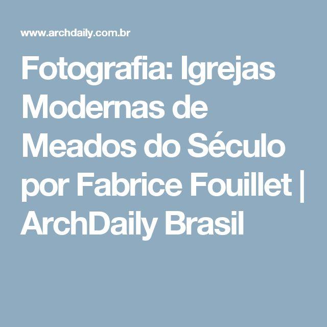 Fotografia: Igrejas Modernas de Meados do Século por Fabrice Fouillet | ArchDaily Brasil