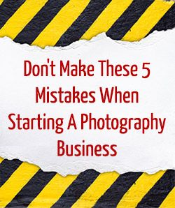 Don't Make These 5 Mistakes When Starting A Photography Business (via The Modern Tog)