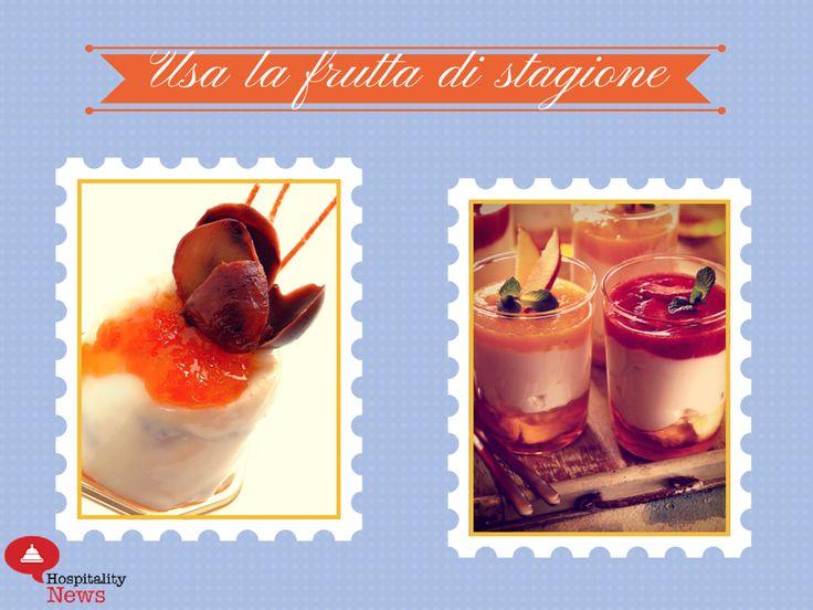 Consigli per vendere il dessert al ristorante #5 Usa la frutta di stagione!  www.hospitalityne...
