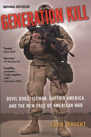 Generation Kill: Devil Dogs, Iceman, Captain America, and the New Face of American War  by Evan Wright (