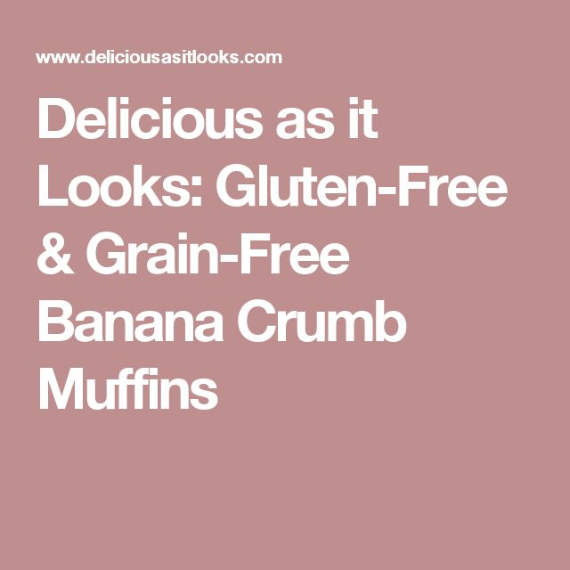 Delicious as it Looks: Gluten-Free & Grain-Free Banana Crumb Muffins