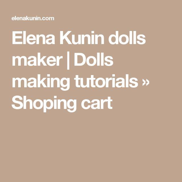 Elena Kunin dolls maker | Dolls making tutorials   » Shoping  cart