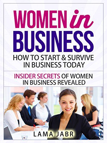 Women In Business: How to Start & Survive In Business Today: Insider Secrets of Women In Business Revealed (Women In Business Series Book 1) by Lama Jabr  Amazon Kindle Free Promotion Friday 25th Sep - Sun 27th Sep http://www.amazon.com/dp/B00BQENVXC/