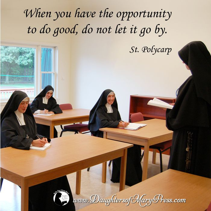 When you have the opportunity to do good, do not let it go by.  #DaughtersofMary #DaughtersofMaryPress #Catholic #ReligiousSisters #Charity #StPolycarp