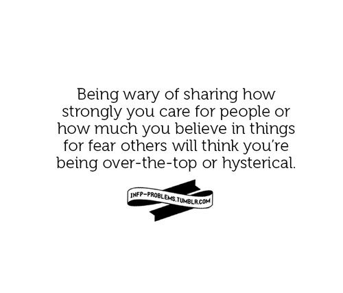 YES. I am so wary of scaring people away by telling them how much I care about them- or worse- making them uncomfortable because they don't feel the same. Ahhhh!