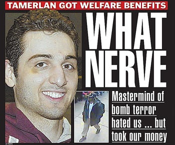 Tamerlan Tsarnaev got Mass. welfare benefits - our money was good enough for him but not our culture????