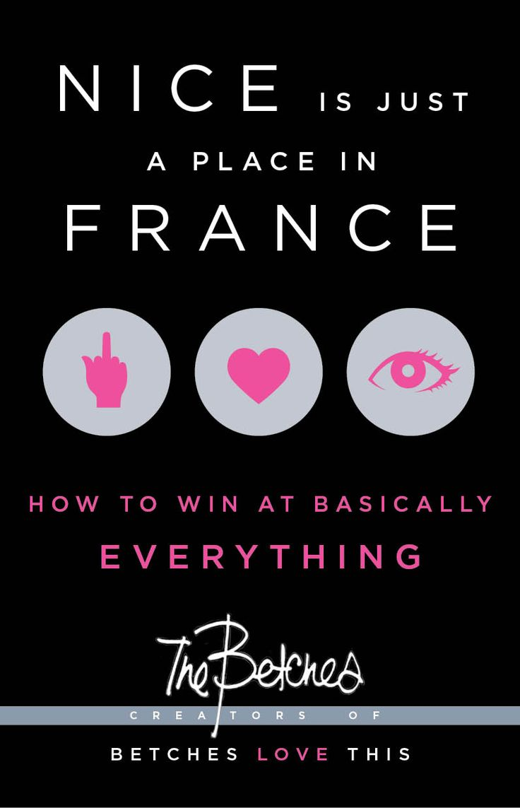 Order Our Book, Nice is Just a Place in France - Betches Love This  HILARIOUS! http://www.betcheslovethis.com/article/order-book-nice-is-just-a-place-in-france