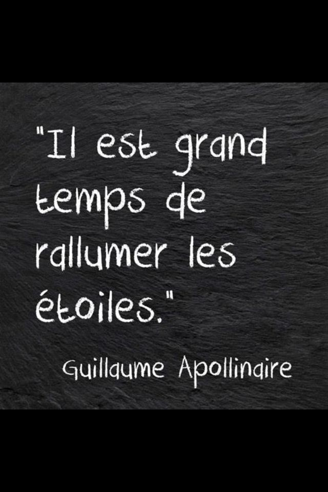 It's time to rekindle the stars. ~Guillaume Apollinaire. Classical French poems with audio http://www.frenchtoday.com/french-poetry-reading