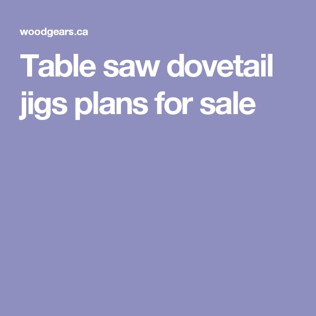 Table saw dovetail jigs plans for sale