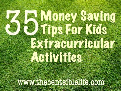 35 Money Saving Tips for Kids Extracurricular Activities   The Centsible Life    http://www.thecentsiblelife.com/2012/08/35-money-saving-activities-for-kids-extracurricular-activities/