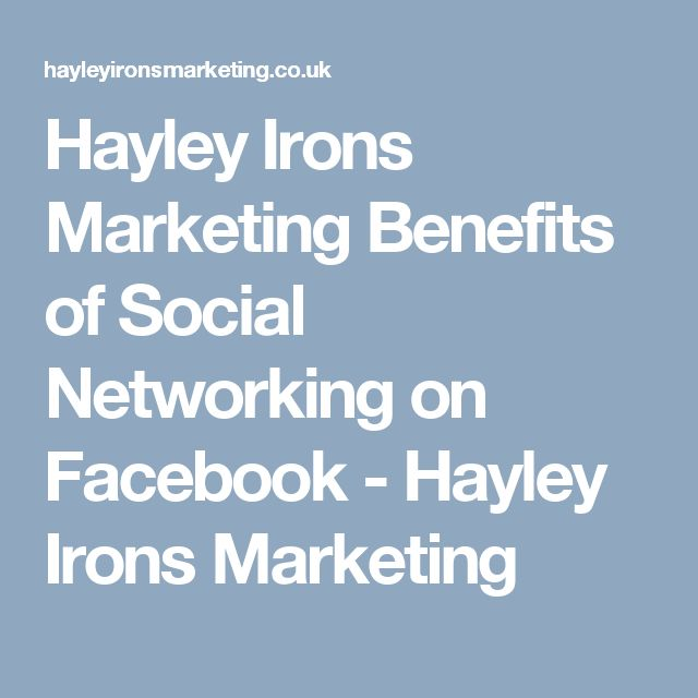 Hayley Irons Marketing Benefits of Social Networking on Facebook - Hayley Irons Marketing