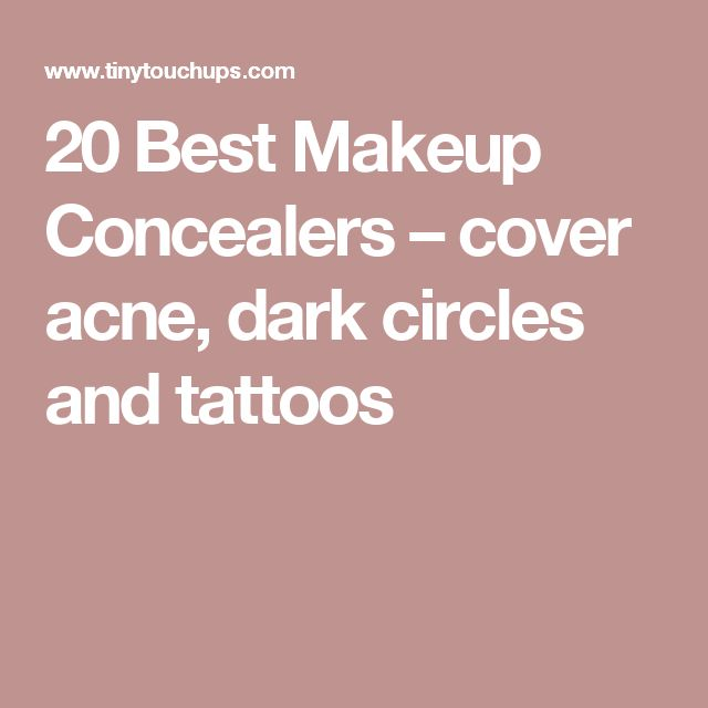 20 Best Makeup Concealers – cover acne, dark circles and tattoos