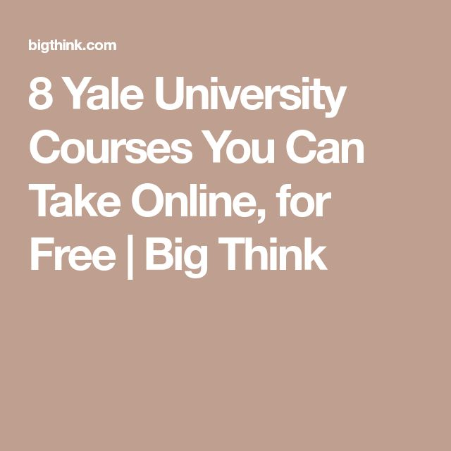8 Yale University Courses You Can Take Online, for Free | Big Think
