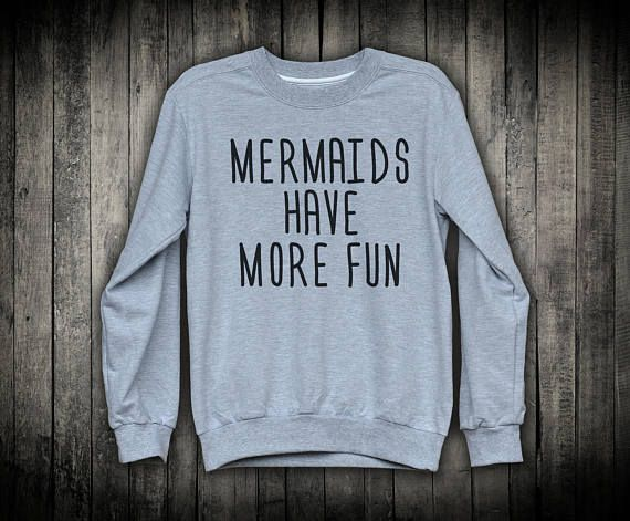 Mermaids Have More Fun Sweatshirt Mermaid Theme Party Pullover Mermaid Sweatshirt Gift For Girlfriend Cute Sweatshirts Mermaid Party