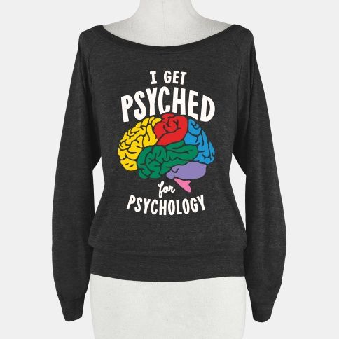 I Get Psyched for Psychology | T-Shirts, Tank Tops, Sweatshirts and Hoodies | HUMAN