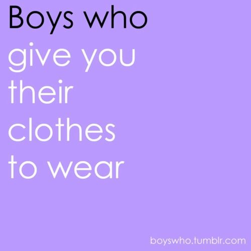 boys who.. give you their clothes to wear