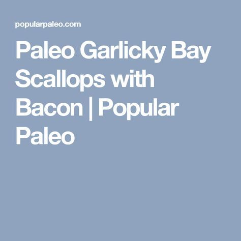 Paleo Garlicky Bay Scallops with Bacon | Popular Paleo