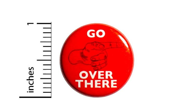 """Go Over There Random Funny Sarcastic Sarcasm Red Jacket Backpack Pin 1"""" #47-5. We have geeky buttons, nerdy pins, geeky pun buttons, pins with bad puns, punk rock pins, sarcastic buttons, funny cat buttons, funny work buttons, work gag gifts, joke awards, and all kinds of general nuttiness!  We're here to bring you buttons to brighten your day!"""