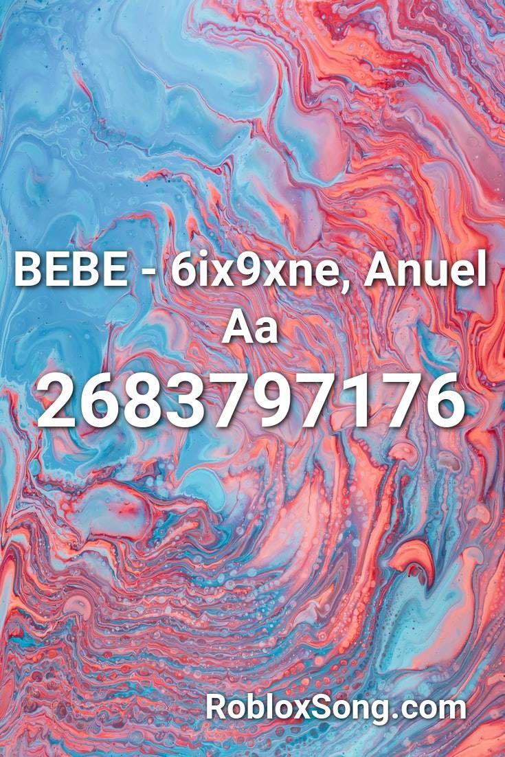 Bebe 6ix9xne Anuel Aa Roblox Id Roblox Music Codes In 2020