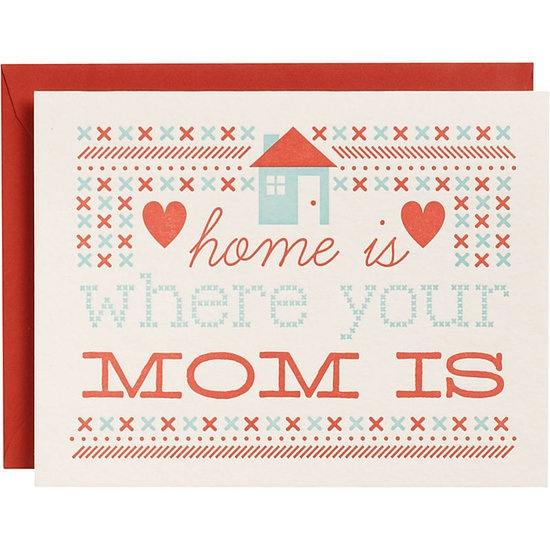 SWAK: The Best Mother's Day Cards For Deserving Moms: So true! We love the homespun vibe of Paper Source's Home Is Where Your Mom Is ($5) greeting.