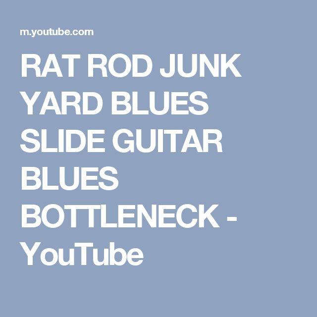 RAT ROD JUNK YARD BLUES SLIDE GUITAR BLUES BOTTLENECK - YouTube