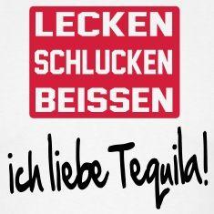 lecken, schlucken, beissen... ich liebe tequila ;)