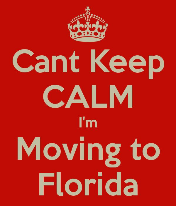 keep calm and move to Florida | Cant Keep CALM I'm Moving to Florida - KEEP CALM AND CARRY ON Image ...