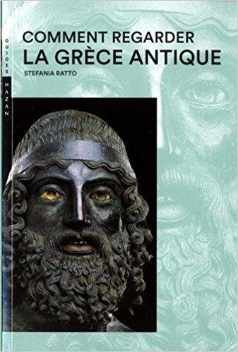 Comment regarder la Grèce antique Nouvelle Édition - Stefania Ratto