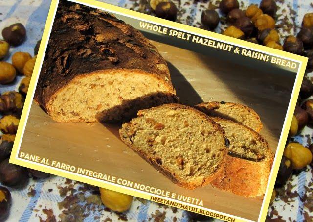 Sweet and That's it: Whole Spelt Hazelnut and Raisin Bread - Pane al Farro con Nocciole e Uvetta