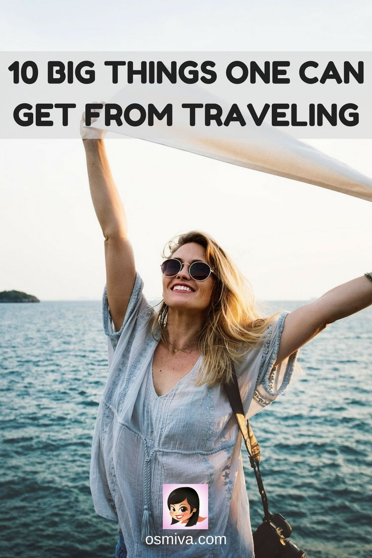 10 Big Things One Can Get From Traveling Reasons to Travel. Benefits of Traveling. #traveltips #travel