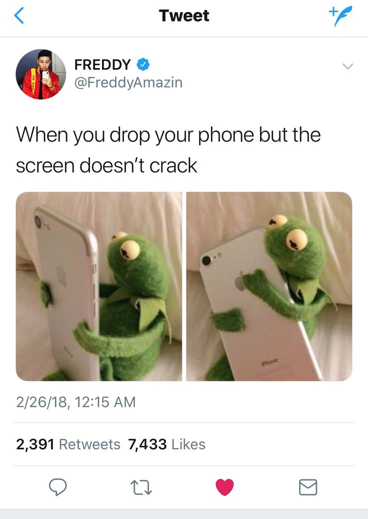 My phone that's my baby  that's like dropping your child NOOO