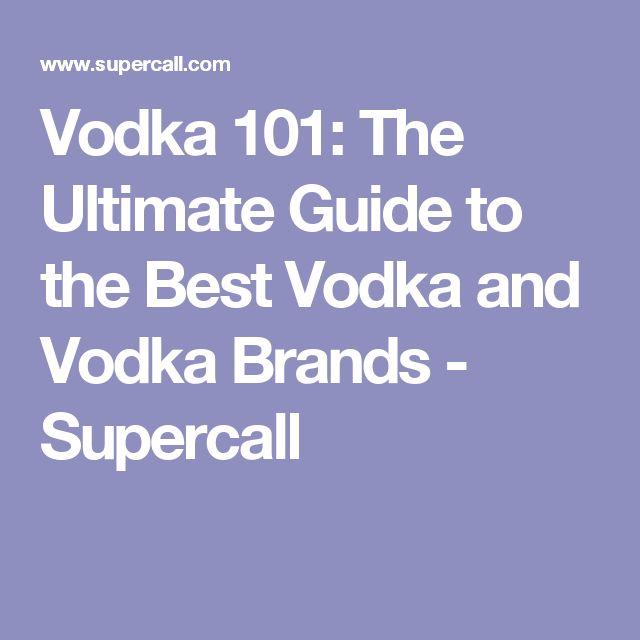 Vodka 101: The Ultimate Guide to the Best Vodka and Vodka Brands - Supercall