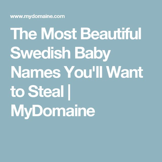 The Most Beautiful Swedish Baby Names You'll Want to Steal | MyDomaine