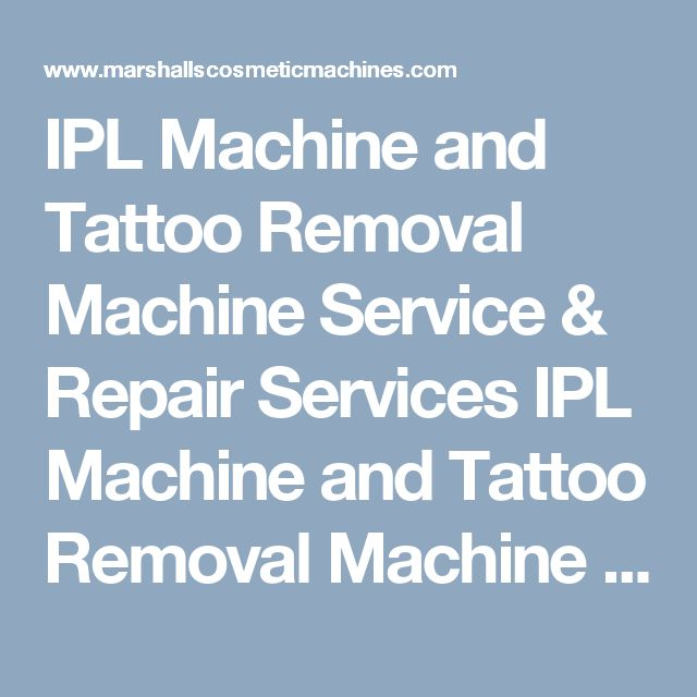 IPL Machine and Tattoo Removal Machine Service & Repair Services   IPL Machine and Tattoo Removal Machine Service & Repair Services. your machine will be very reliable, you can have confidence knowing that we are here to sort out any problems should they occur. There are more services are avaliabe. You can find it.For more information you can visit our sites http://www.marshallscosmeticmachines.com/ServiceandRepair. If you have any query you can Contact us: 078 244 29025