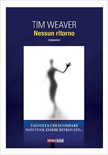 Nessun ritorno (Timecrime Narrativa) eBook: Tim Weaver: Amazon.it: Kindle Store