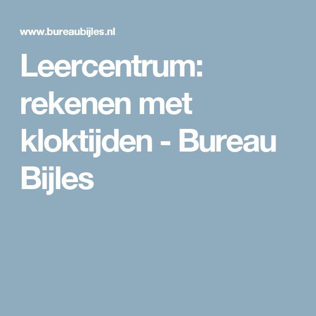 Leercentrum: rekenen met kloktijden - Bureau Bijles