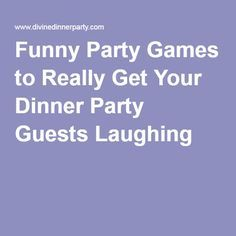 Funny Party Games to Really Get Your Dinner Party Guests Laughing                                                                                                                                                                                 More