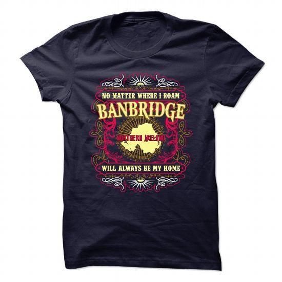 BANBRIDGE - NORTHERN IRELAND - #disney shirt #hoodie tutorial. GET YOURS  => https://www.sunfrog.com/No-Category/BANBRIDGE--NORTHERN-IRELAND-83888797-Guys.html?60505