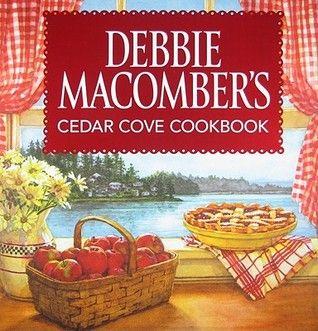 Debbie Macomber Cedar Cove Series | Debbie Macomber's Cedar Cove Cookbook by Debbie Macomber — Reviews ...