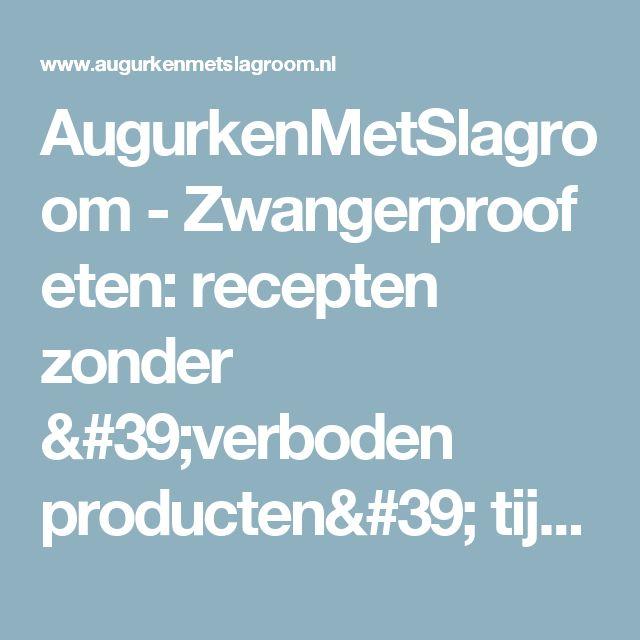 AugurkenMetSlagroom - Zwangerproof eten: recepten zonder 'verboden producten' tijdens de zwangerschap!