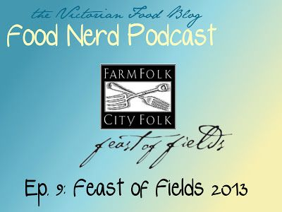 The Food Nerd Podcast Episode 9: Feast of Fields 2013 #yyj #yyjfood