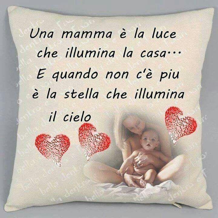 Una mamma è la luce che illumina la casa... E quando non c'è più è la stella che illumina il cielo.
